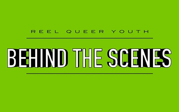 Reel Queer Youth Behind The Scenes